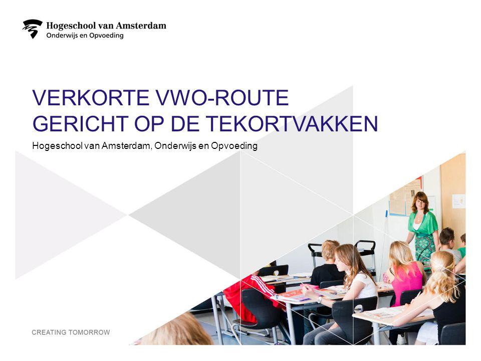 VERKORTE VWO-ROUTE GERICHT OP DE TEKORTVAKKEN Hogeschool van Amsterdam, Onderwijs en Opvoeding 1
