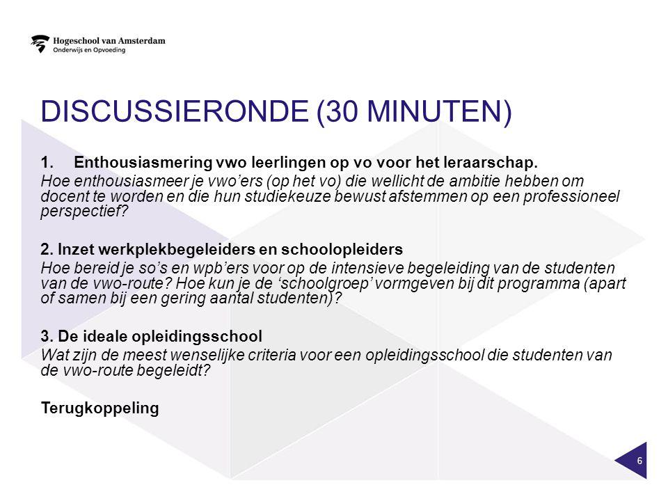 DISCUSSIERONDE (30 MINUTEN) 1.Enthousiasmering vwo leerlingen op vo voor het leraarschap. Hoe enthousiasmeer je vwo'ers (op het vo) die wellicht de am