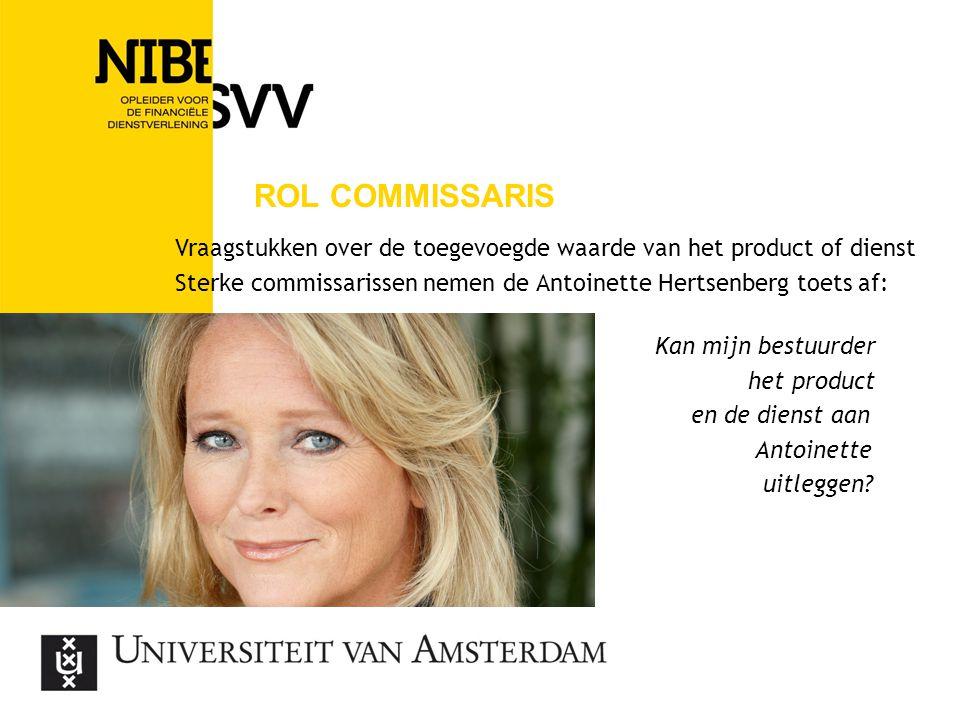 ROL COMMISSARIS Vraagstukken over de toegevoegde waarde van het product of dienst Sterke commissarissen nemen de Antoinette Hertsenberg toets af: Kan