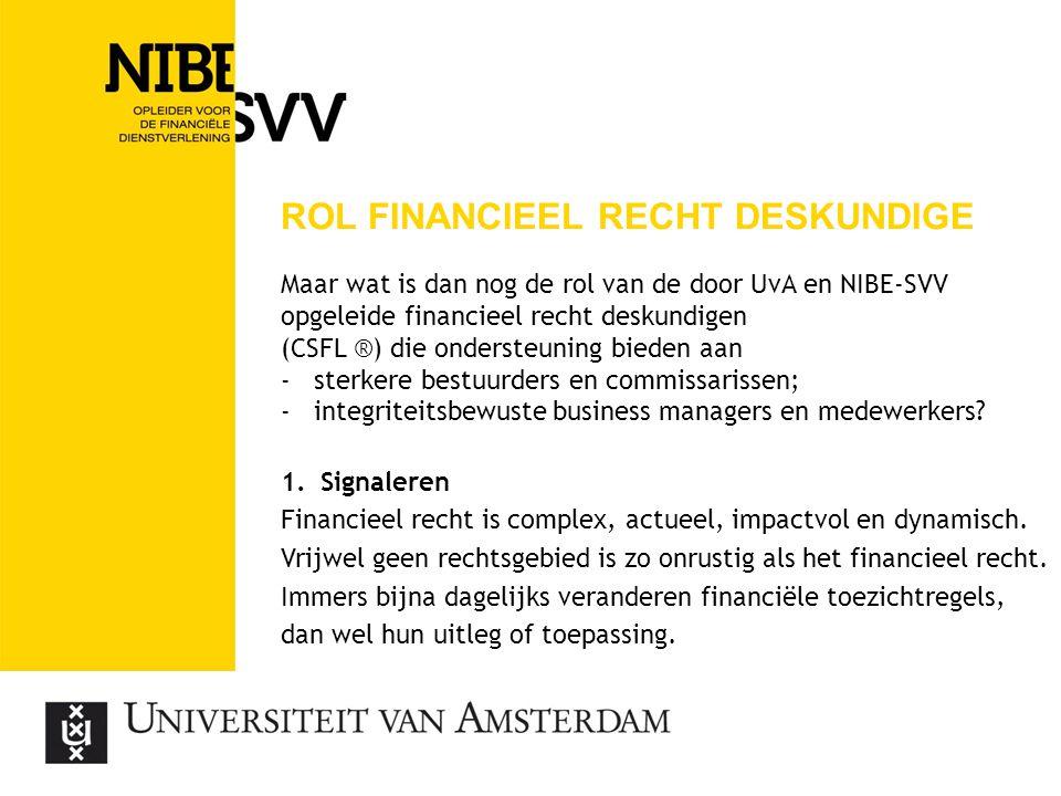 ROL FINANCIEEL RECHT DESKUNDIGE Maar wat is dan nog de rol van de door UvA en NIBE-SVV opgeleide financieel recht deskundigen (CSFL ®) die ondersteuni