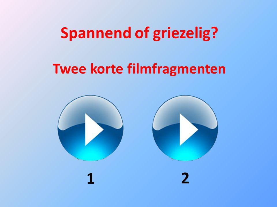 Spannend of griezelig? Twee korte filmfragmenten 1 2