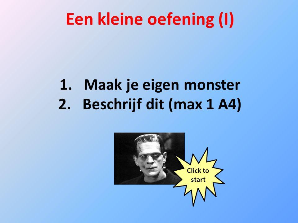 Een kleine oefening (I) 1.Maak je eigen monster 2.Beschrijf dit (max 1 A4) Click to start