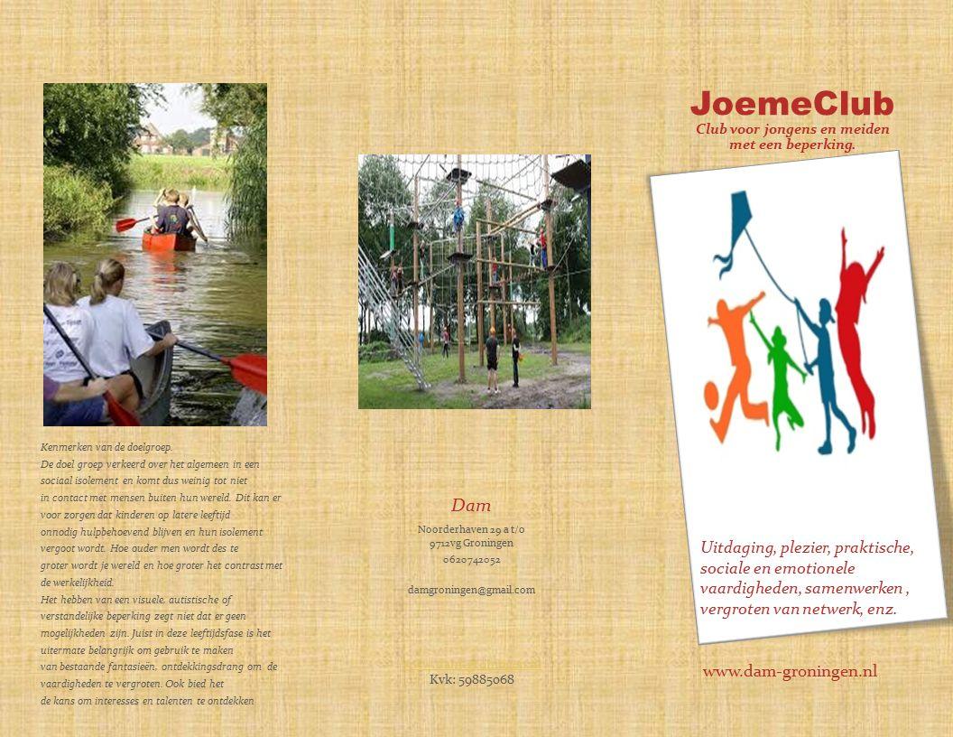 JoemeClub Club voor jongens en meiden met een beperking. Dam Noorderhaven 29 a t/o 9712vg Groningen 0620742052 damgroningen@gmail.com www.dam-groninge