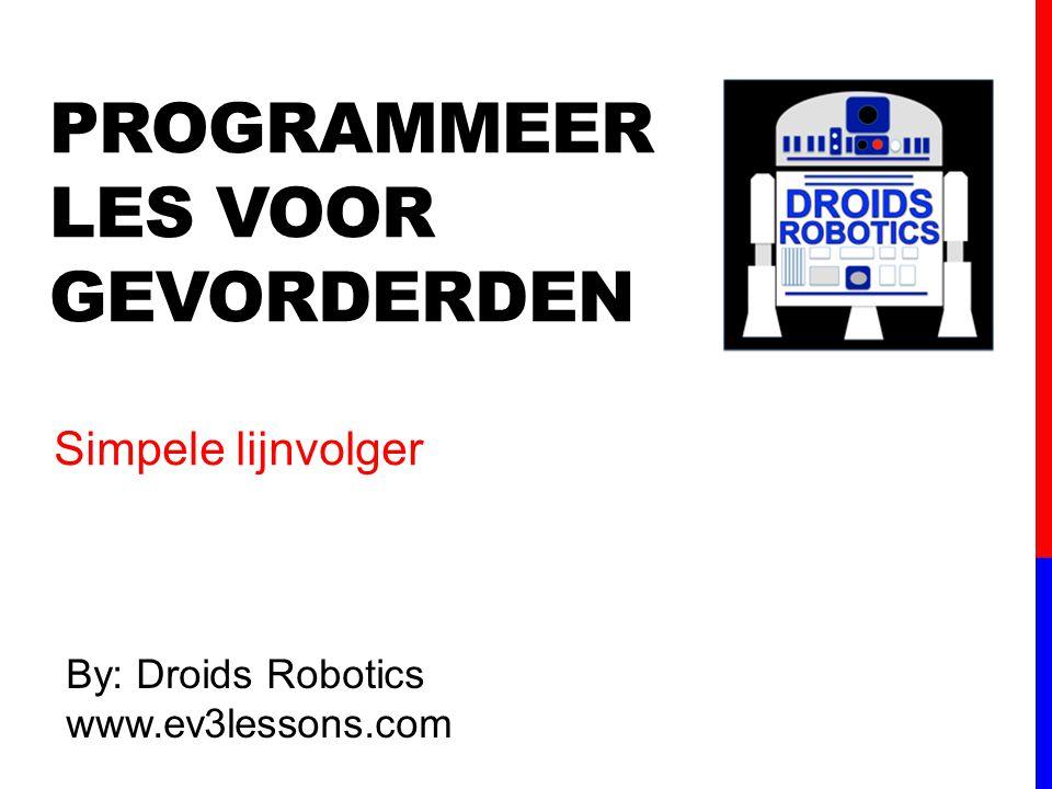 PROGRAMMEER LES VOOR GEVORDERDEN By: Droids Robotics www.ev3lessons.com Simpele lijnvolger