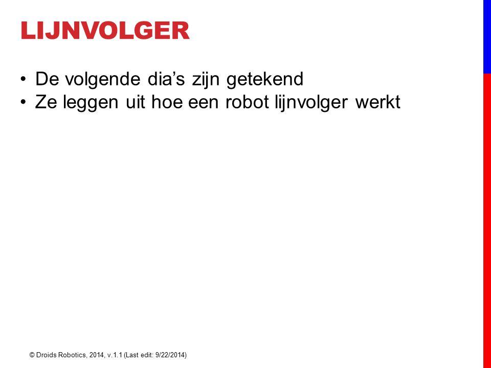 LIJNVOLGER © Droids Robotics, 2014, v.1.1 (Last edit: 9/22/2014) De volgende dia's zijn getekend Ze leggen uit hoe een robot lijnvolger werkt