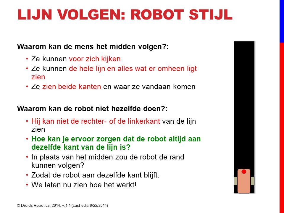 LIJN VOLGEN: ROBOT STIJL Waarom kan de mens het midden volgen?: Ze kunnen voor zich kijken. Ze kunnen de hele lijn en alles wat er omheen ligt zien Ze