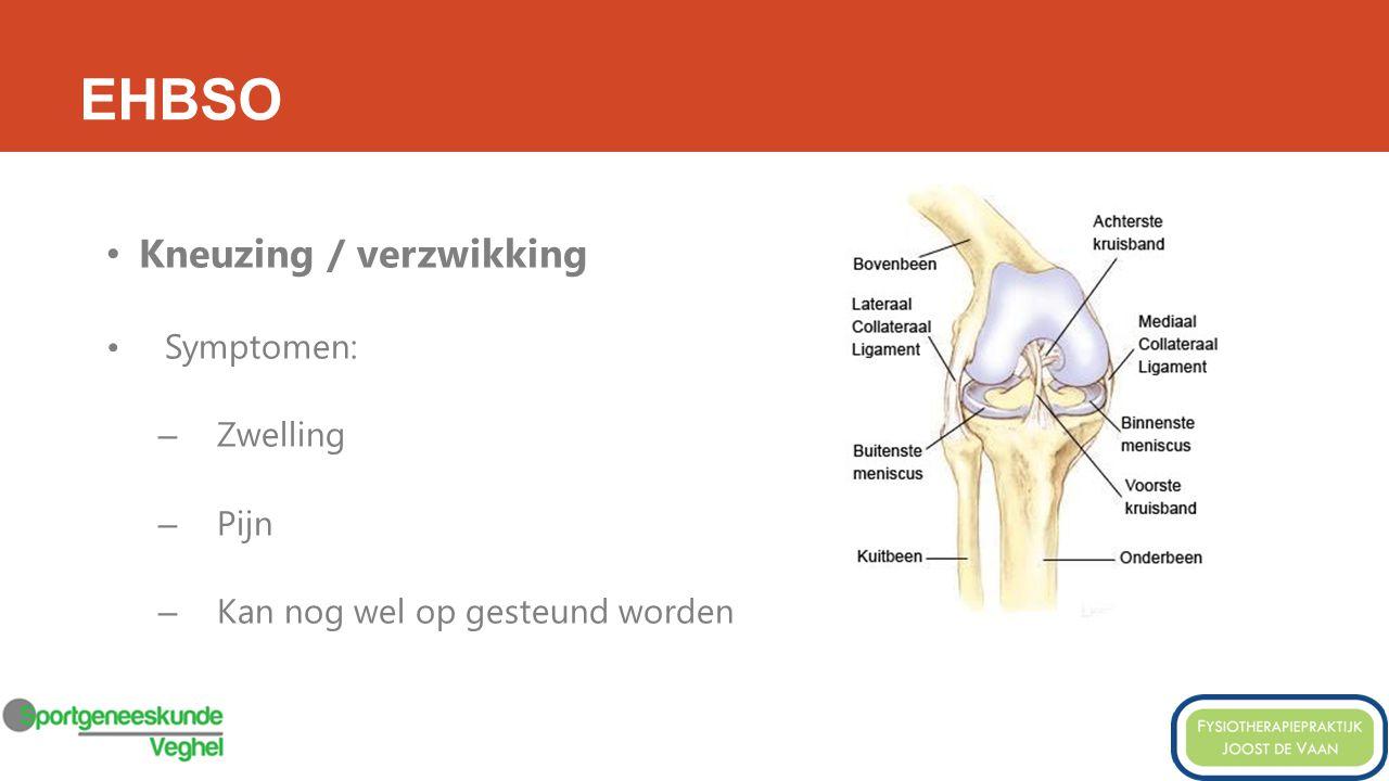 EHBSO Kneuzing / verzwikking Symptomen: – Zwelling – Pijn – Kan nog wel op gesteund worden