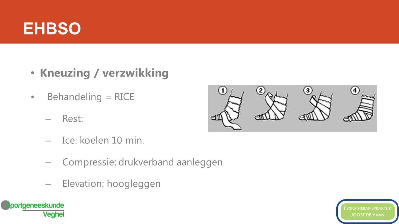 EHBSO Kneuzing / verzwikking Behandeling = RICE – Rest: – Ice: koelen 10 min.