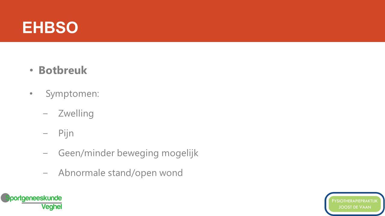 EHBSO Botbreuk Symptomen: −Zwelling −Pijn −Geen/minder beweging mogelijk −Abnormale stand/open wond