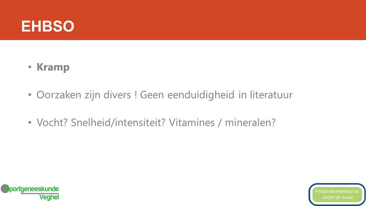 EHBSO Kramp Oorzaken zijn divers .Geen eenduidigheid in literatuur Vocht.