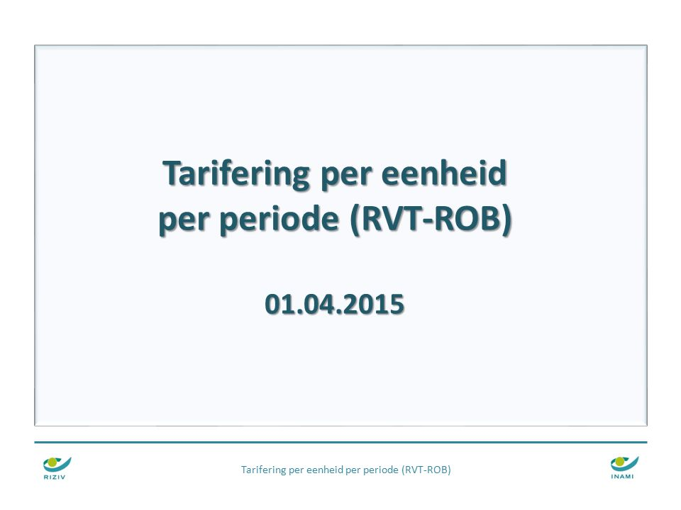Tarifering per eenheid per periode (RVT-ROB) 01.04.2015 Tarifering per eenheid per periode (RVT-ROB)