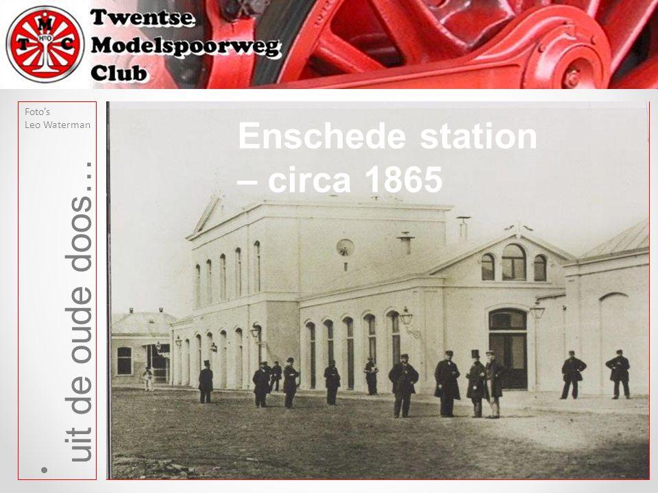 uit de oude doos… Foto's Leo Waterman Enschede station – circa 1865