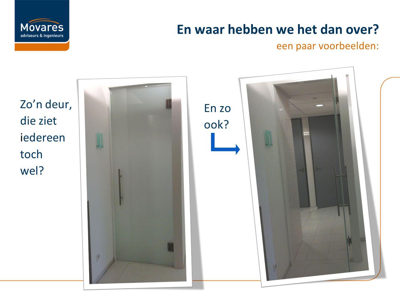 En waar hebben we het dan over? een paar voorbeelden: Zo'n deur, die ziet iedereen toch wel? En zo ook?