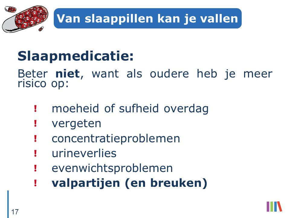 Van slaappillen kan je vallen Slaapmedicatie: Beter niet, want als oudere heb je meer risico op: moeheid of sufheid overdag vergeten concentratieprobl