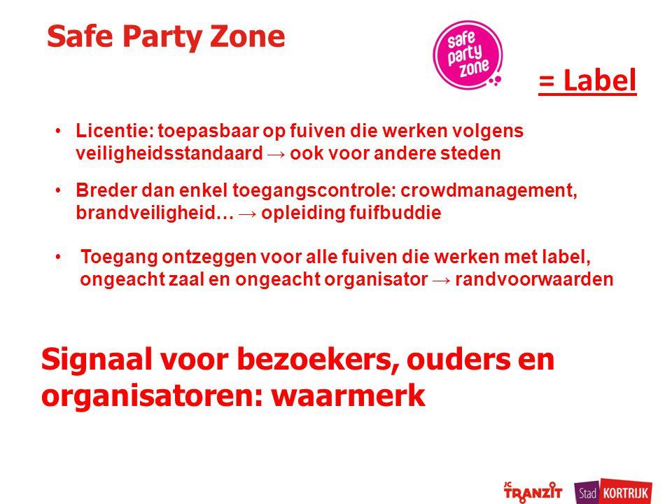 Safe Party Zone Breder dan enkel toegangscontrole: crowdmanagement, brandveiligheid… → opleiding fuifbuddie = Label Licentie: toepasbaar op fuiven die