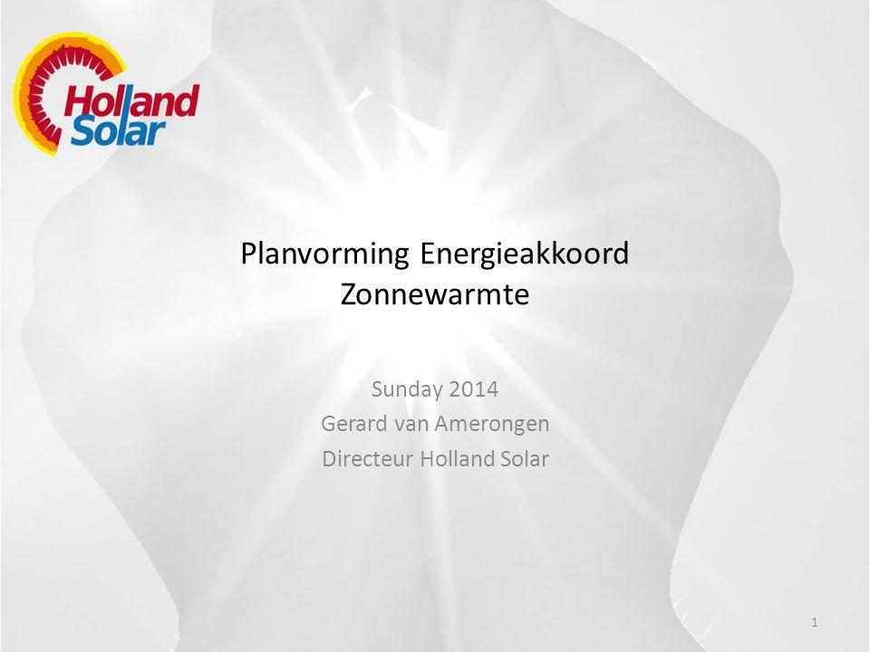 Planvorming Energieakkoord Zonnewarmte Sunday 2014 Gerard van Amerongen Directeur Holland Solar 1
