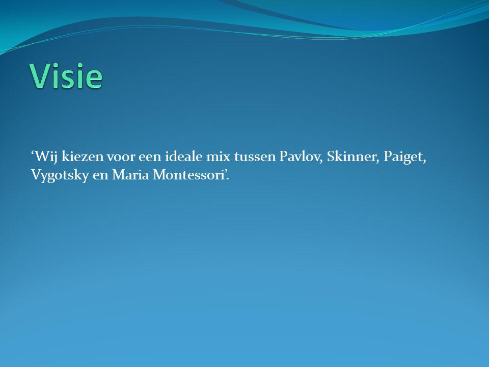'Wij kiezen voor een ideale mix tussen Pavlov, Skinner, Paiget, Vygotsky en Maria Montessori'.