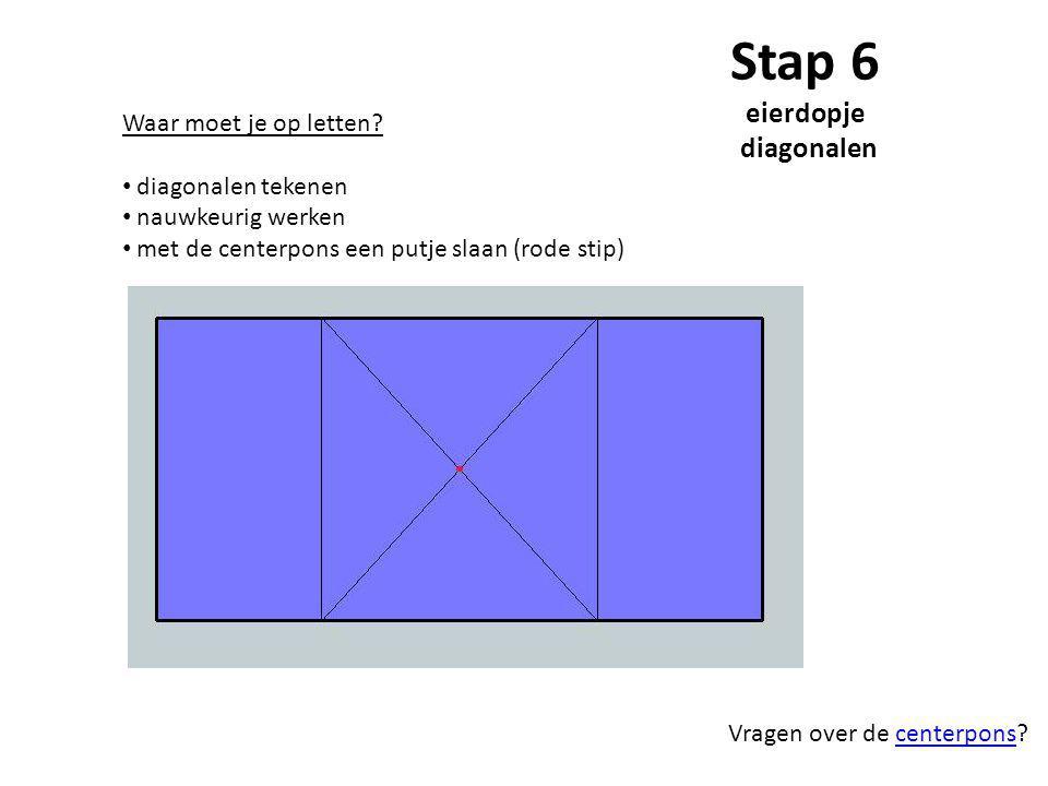 Stap 6 eierdopje diagonalen Waar moet je op letten? diagonalen tekenen nauwkeurig werken met de centerpons een putje slaan (rode stip) Vragen over de