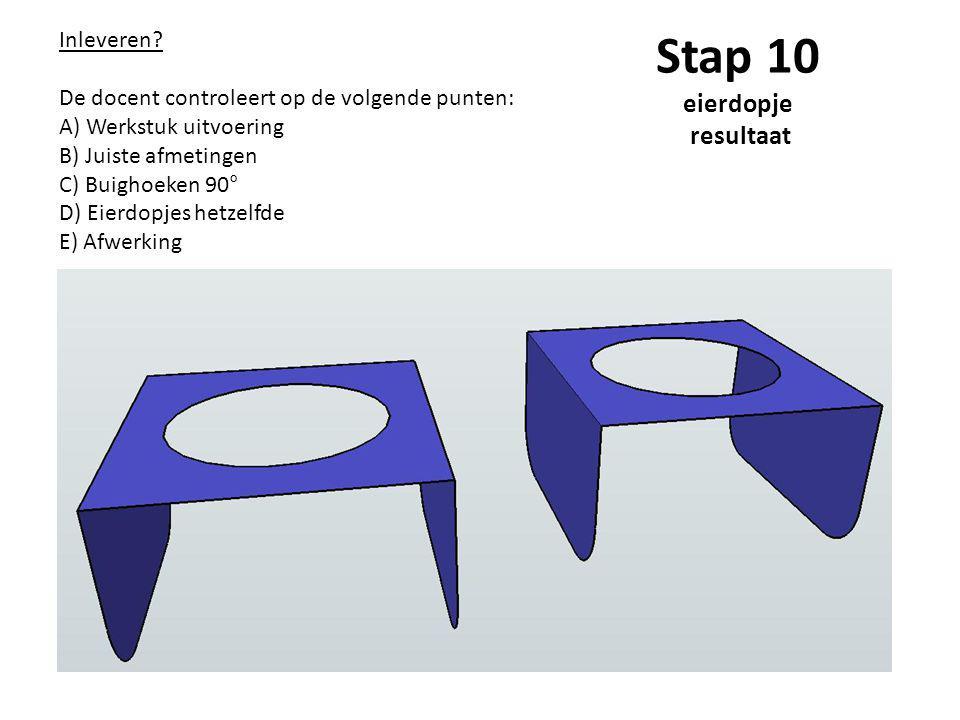 Stap 10 eierdopje resultaat Inleveren? De docent controleert op de volgende punten: A) Werkstuk uitvoering B) Juiste afmetingen C) Buighoeken 90° D) E