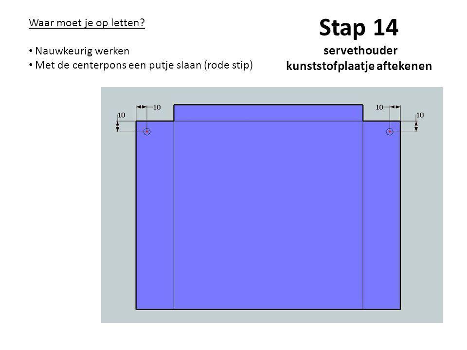 Stap 14 servethouder kunststofplaatje aftekenen Waar moet je op letten? Nauwkeurig werken Met de centerpons een putje slaan (rode stip)