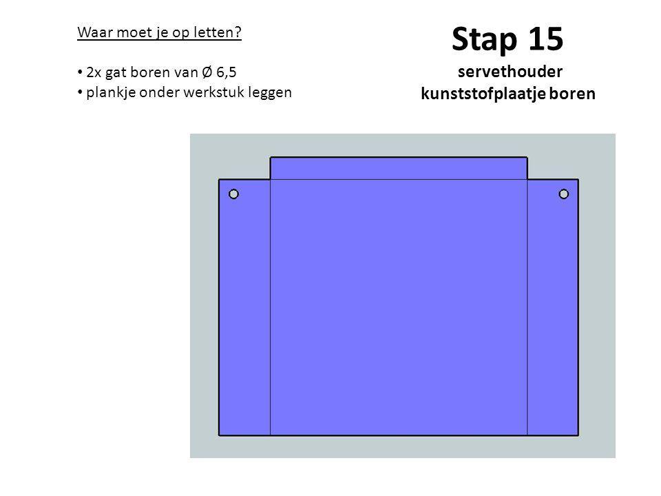 Stap 15 servethouder kunststofplaatje boren Waar moet je op letten? 2x gat boren van Ø 6,5 plankje onder werkstuk leggen