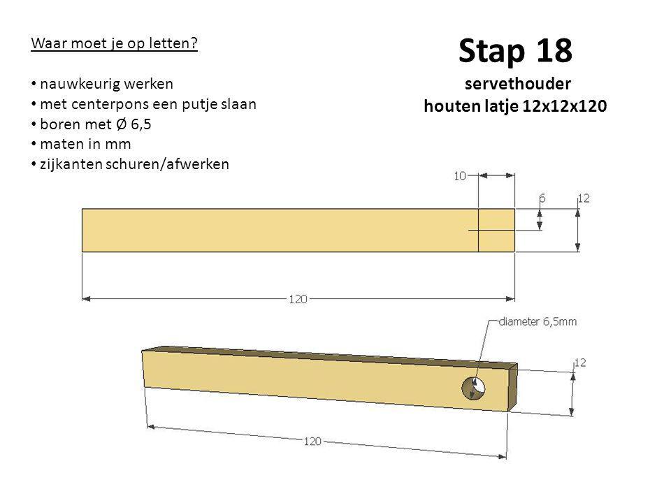 Stap 18 servethouder houten latje 12x12x120 Waar moet je op letten? nauwkeurig werken met centerpons een putje slaan boren met Ø 6,5 maten in mm zijka