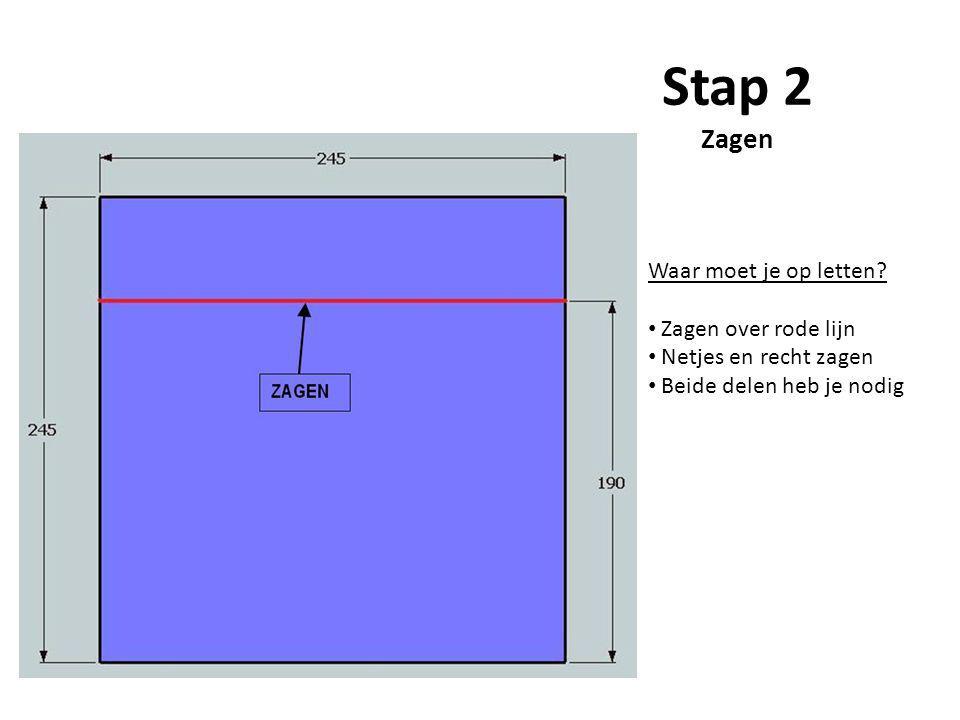 Stap 2 Zagen Waar moet je op letten? Zagen over rode lijn Netjes en recht zagen Beide delen heb je nodig