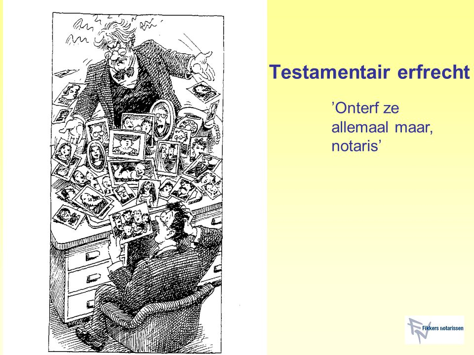 Testamentair erfrecht 'Onterf ze allemaal maar, notaris'