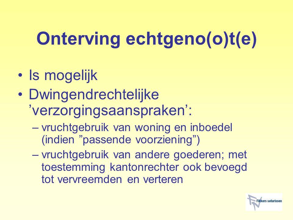 """Onterving echtgeno(o)t(e) Is mogelijk Dwingendrechtelijke 'verzorgingsaanspraken': –vruchtgebruik van woning en inboedel (indien """"passende voorziening"""