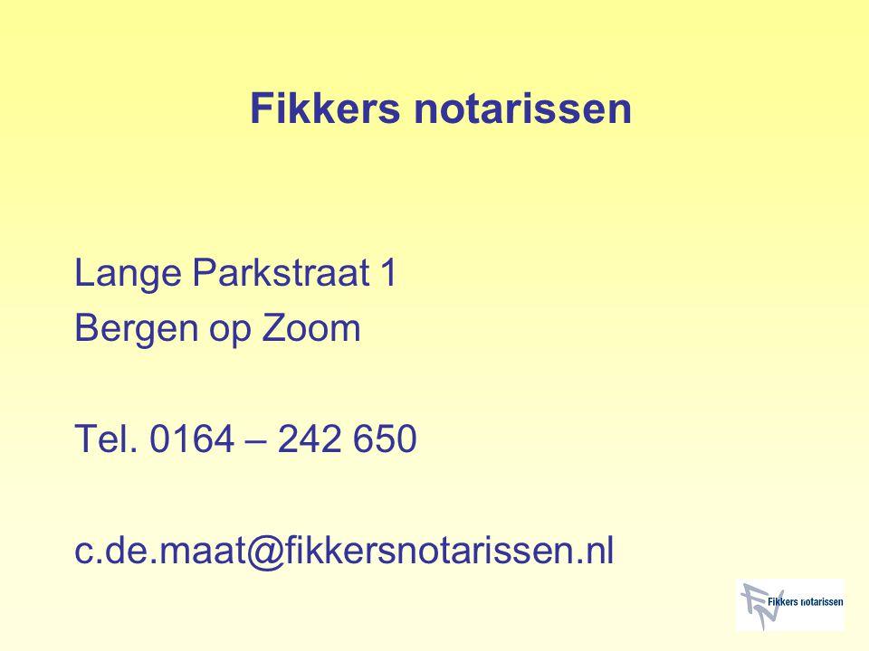 Fikkers notarissen Lange Parkstraat 1 Bergen op Zoom Tel. 0164 – 242 650 c.de.maat@fikkersnotarissen.nl