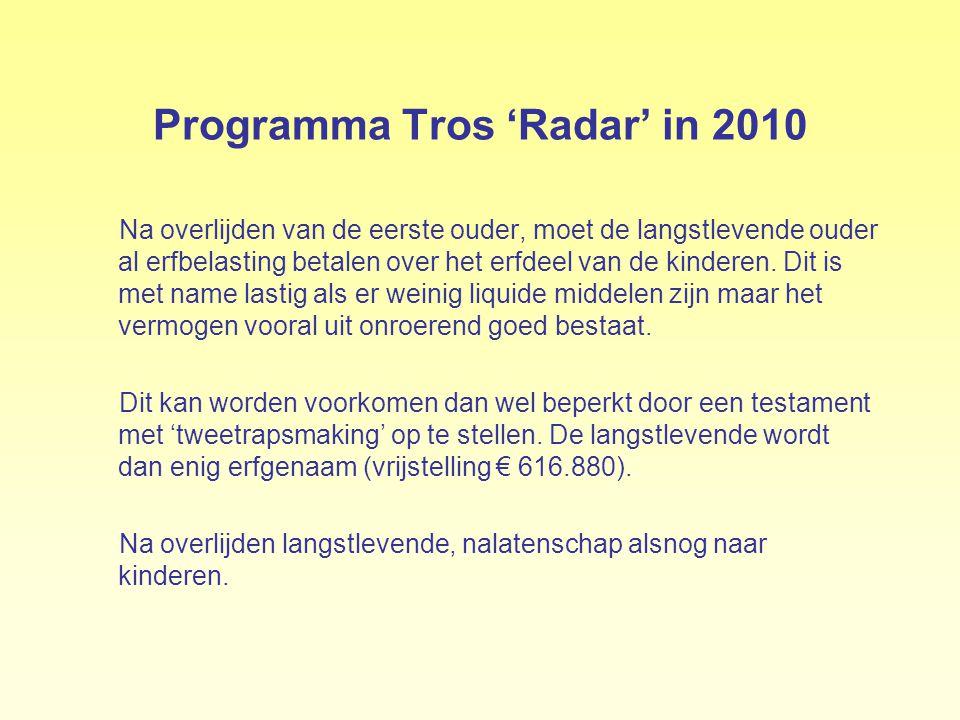 Programma Tros 'Radar' in 2010 Na overlijden van de eerste ouder, moet de langstlevende ouder al erfbelasting betalen over het erfdeel van de kinderen
