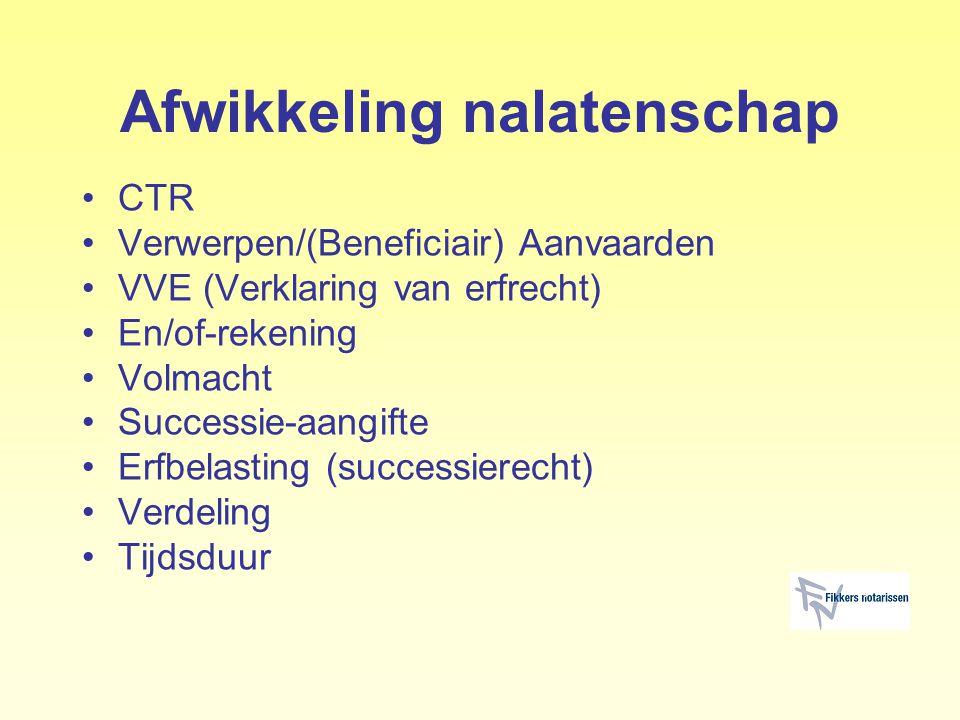 Afwikkeling nalatenschap CTR Verwerpen/(Beneficiair) Aanvaarden VVE (Verklaring van erfrecht) En/of-rekening Volmacht Successie-aangifte Erfbelasting