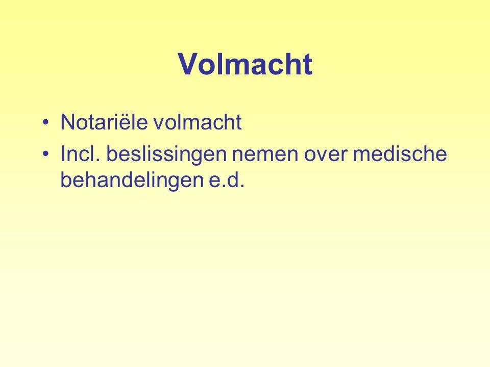 Volmacht Notariële volmacht Incl. beslissingen nemen over medische behandelingen e.d.