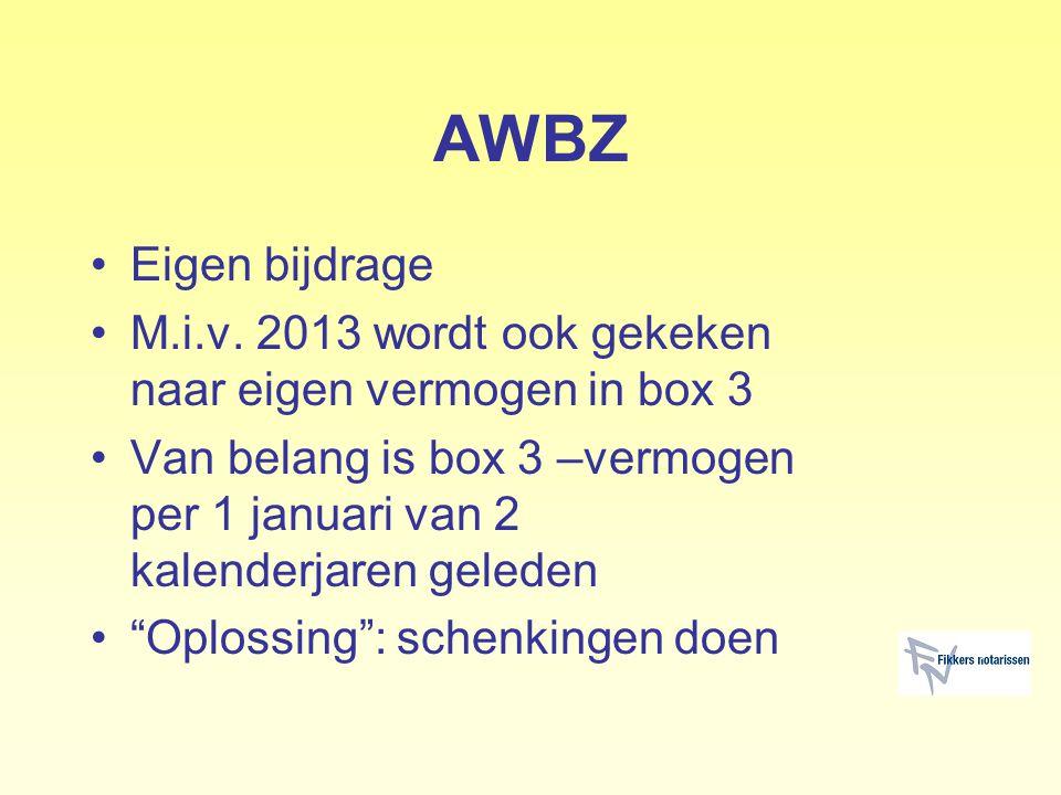 AWBZ Eigen bijdrage M.i.v. 2013 wordt ook gekeken naar eigen vermogen in box 3 Van belang is box 3 –vermogen per 1 januari van 2 kalenderjaren geleden