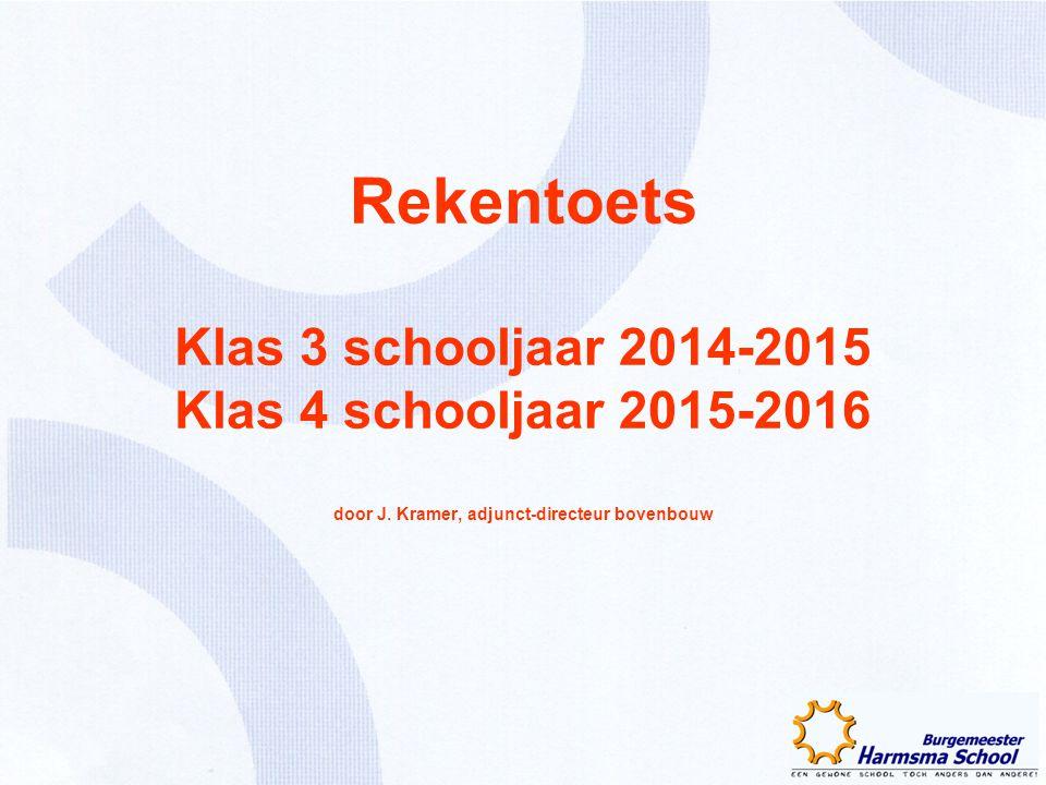 Rekentoets Klas 3 schooljaar 2014-2015 Klas 4 schooljaar 2015-2016 door J. Kramer, adjunct-directeur bovenbouw