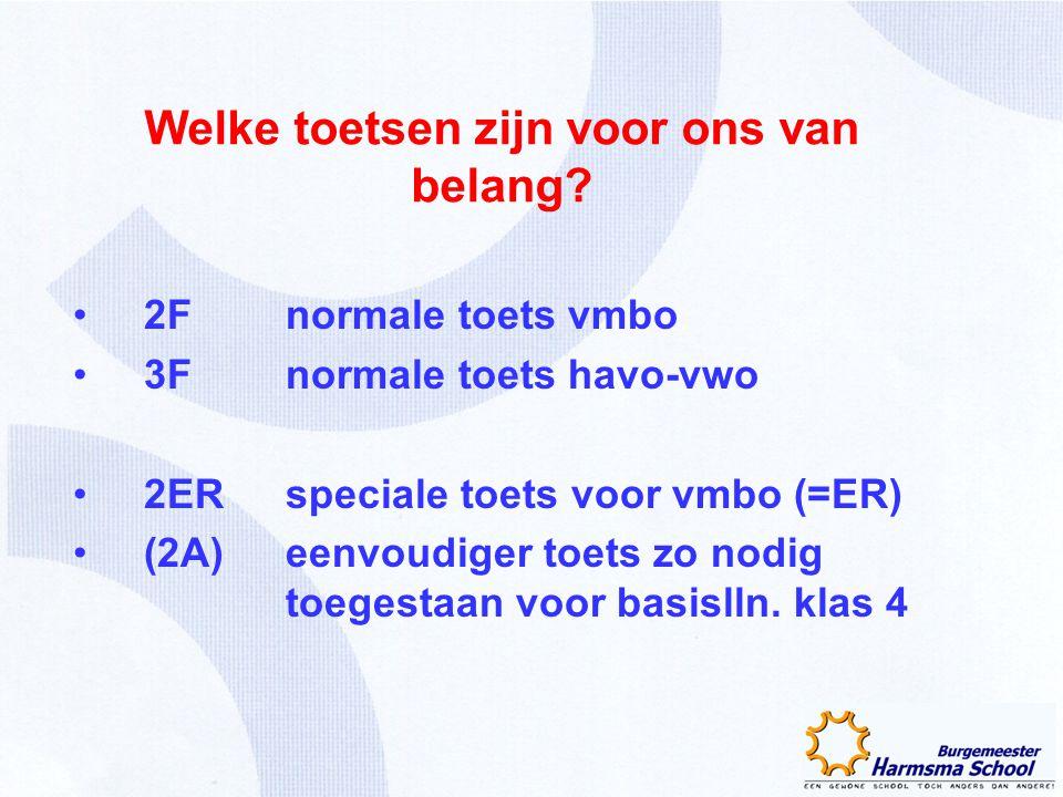 Welke toetsen zijn voor ons van belang? 2F normale toets vmbo 3F normale toets havo-vwo 2ER speciale toets voor vmbo (=ER) (2A) eenvoudiger toets zo n