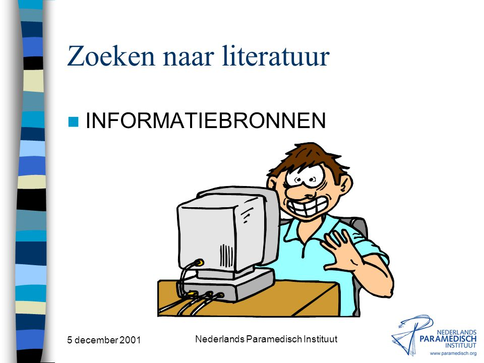 5 december 2001 Nederlands Paramedisch Instituut Opsporen van informatie Typen bronnen Primaire bronnen –Publicatie waarin op grond van oorspronkelijk