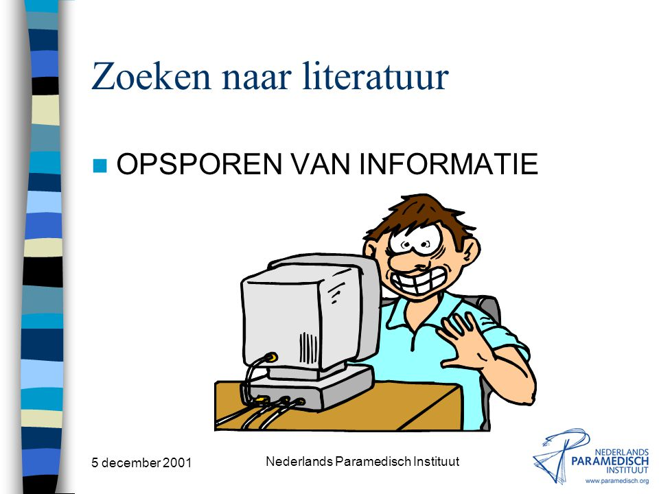 5 december 2001 Nederlands Paramedisch Instituut Programma GASTLEZING HOGESCHOOL LEIDEN Opsporen van Informatie Informatiebronnen –Via het Internet –V