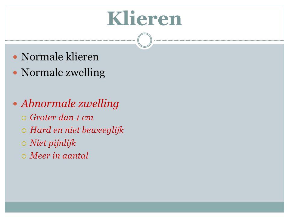 Normale klieren Normale zwelling Abnormale zwelling  Groter dan 1 cm  Hard en niet beweeglijk  Niet pijnlijk  Meer in aantal