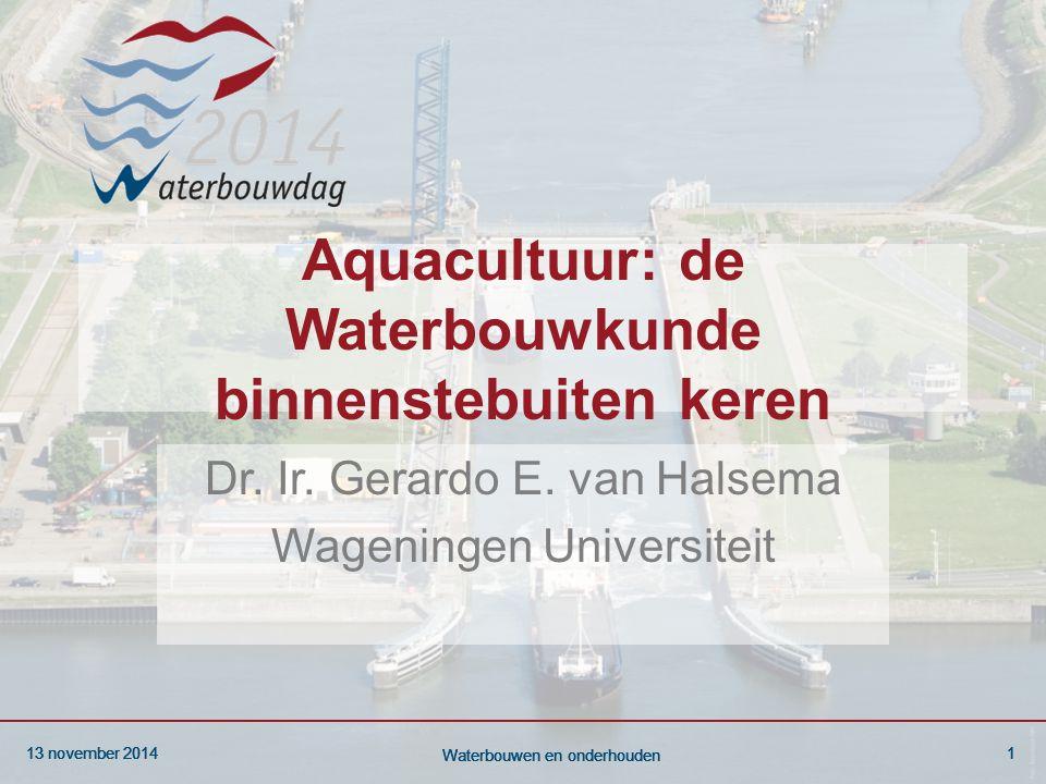 13 november 20141 Waterbouwen en onderhouden 13 november 20141 Waterbouwen en onderhouden 13 november 20141 Waterbouwen en onderhouden Aquacultuur: de Waterbouwkunde binnenstebuiten keren Dr.