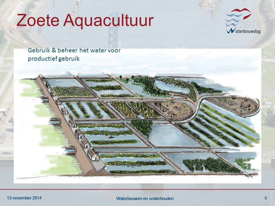 13 november 20145 Waterbouwen en onderhouden 13 november 20145 Waterbouwen en onderhouden 13 november 20145 Waterbouwen en onderhouden Zoete Aquacultuur Gebruik & beheer het water voor productief gebruik