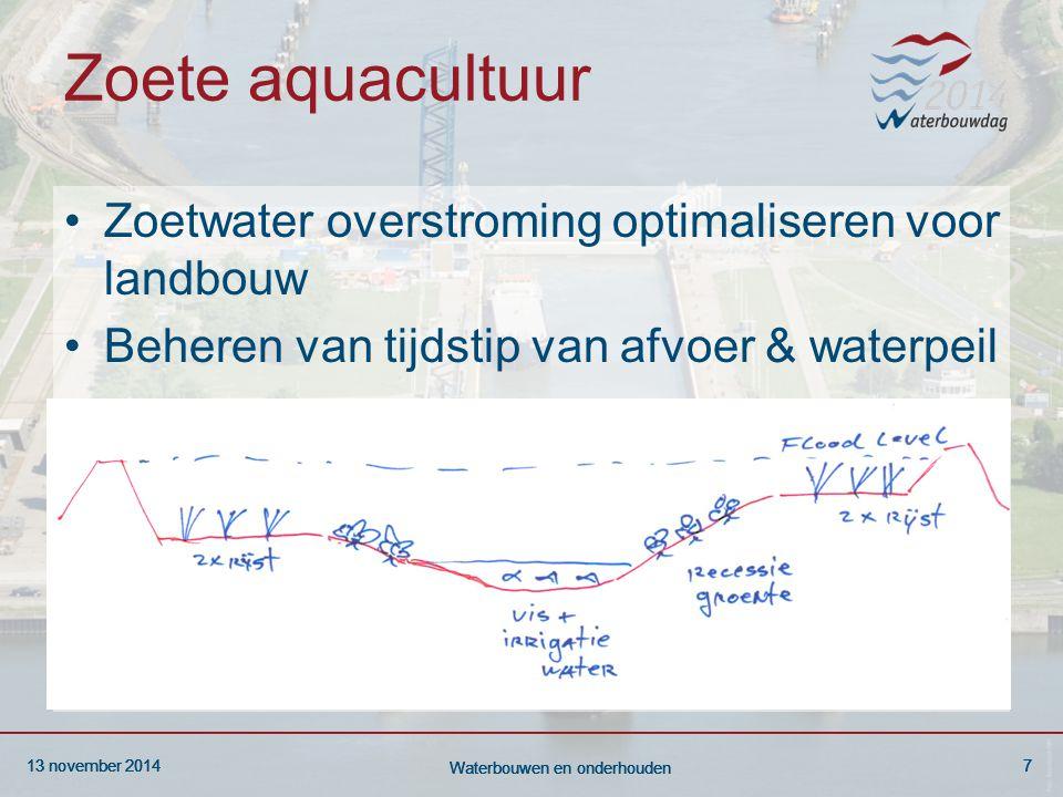 13 november 20147 Waterbouwen en onderhouden 13 november 20147 Waterbouwen en onderhouden 13 november 20147 Waterbouwen en onderhouden Zoete aquacultuur Zoetwater overstroming optimaliseren voor landbouw Beheren van tijdstip van afvoer & waterpeil