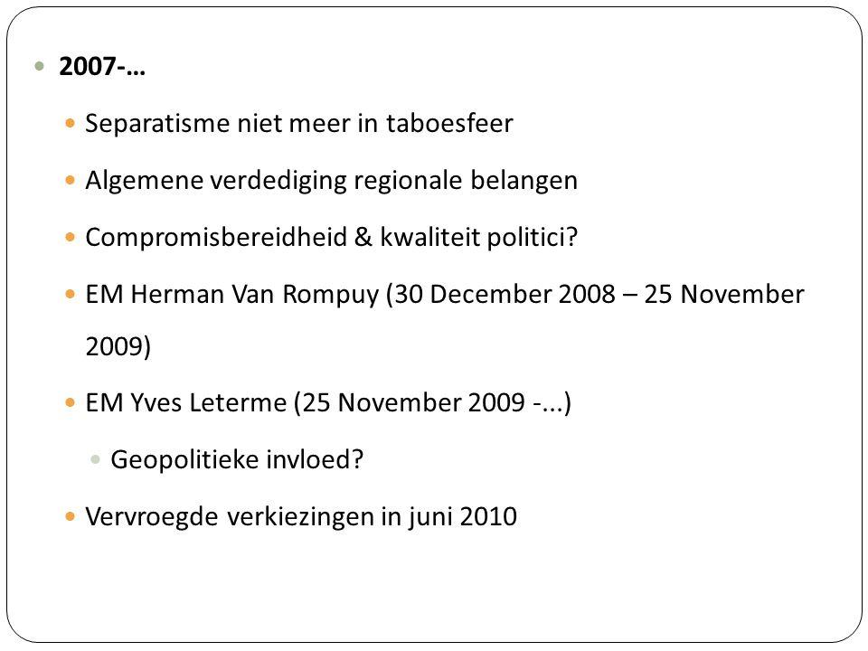 2007-… Separatisme niet meer in taboesfeer Algemene verdediging regionale belangen Compromisbereidheid & kwaliteit politici? EM Herman Van Rompuy (30