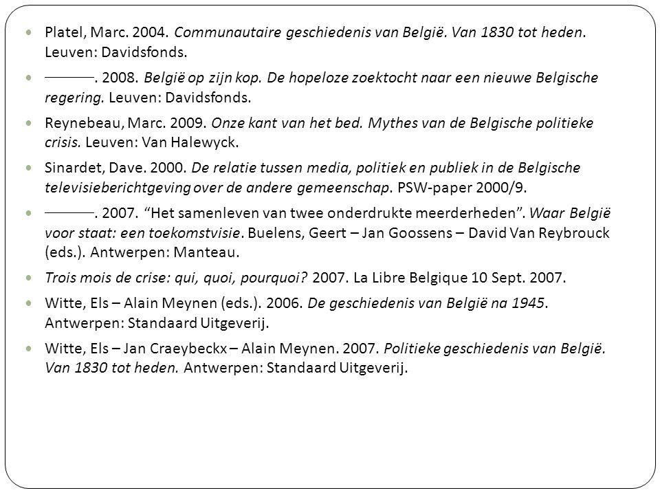 Platel, Marc. 2004. Communautaire geschiedenis van België. Van 1830 tot heden. Leuven: Davidsfonds. . 2008. België op zijn kop. De hopeloze zoektoc