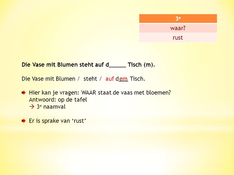 4e4e waarheen.beweging: A  B Meine Tante stellt die Vase auf d______ Tisch (m).