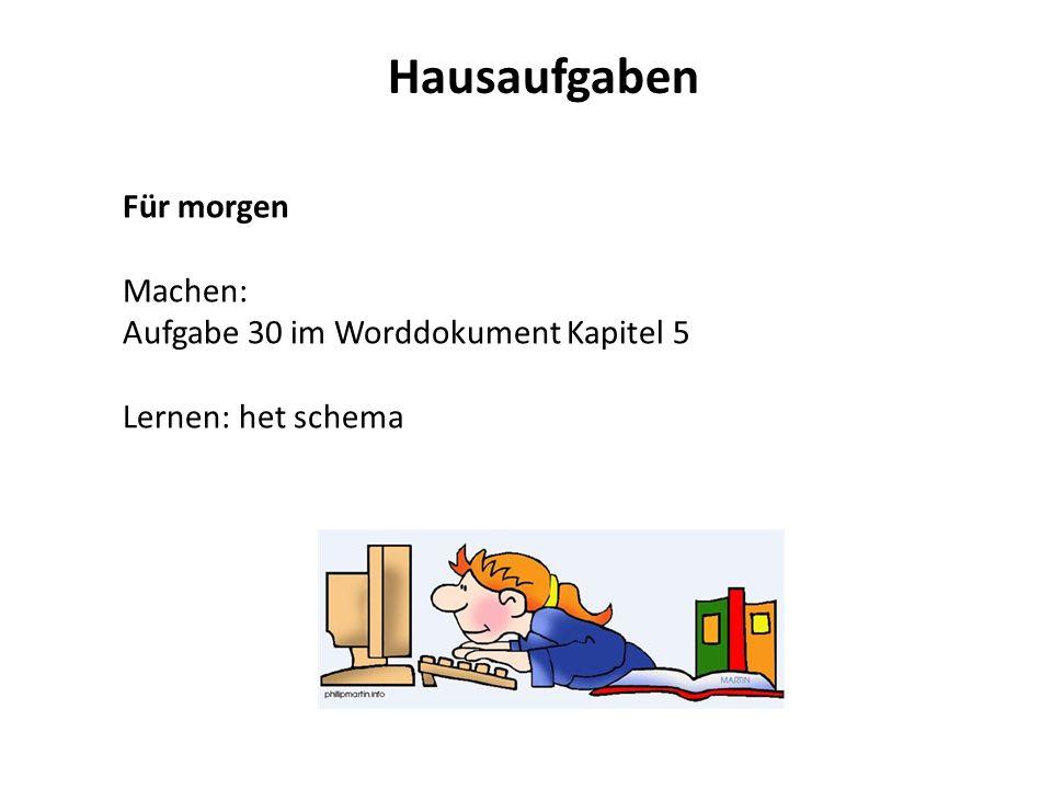 Hausaufgaben Für morgen Machen: Aufgabe 30 im Worddokument Kapitel 5 Lernen: het schema