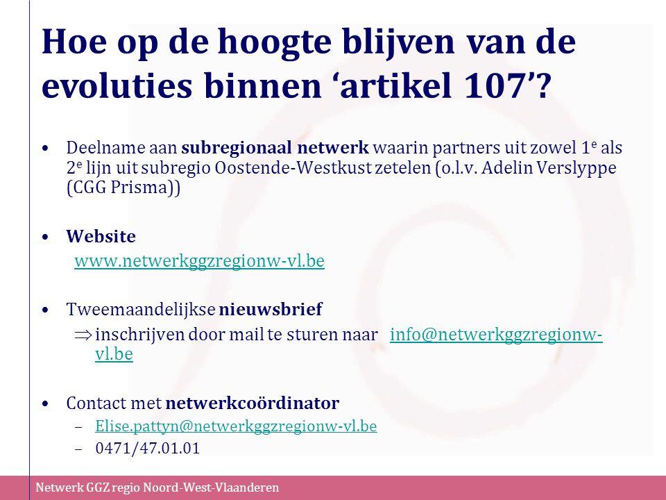 Netwerk GGZ regio Noord-West-Vlaanderen Hoe op de hoogte blijven van de evoluties binnen 'artikel 107'? Deelname aan subregionaal netwerk waarin partn