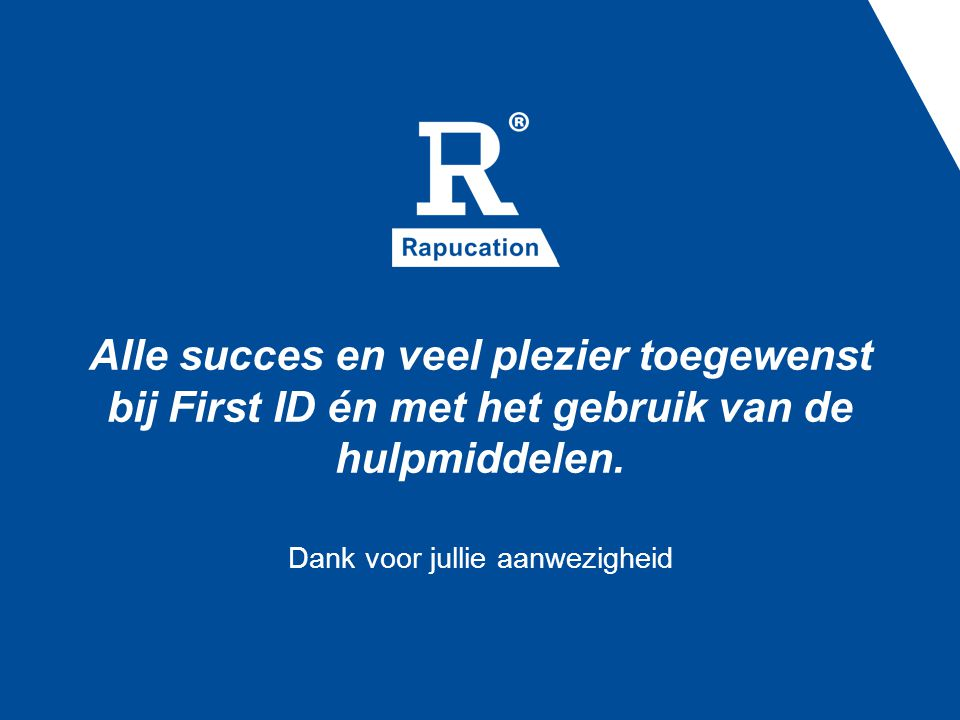 Alle succes en veel plezier toegewenst bij First ID én met het gebruik van de hulpmiddelen.