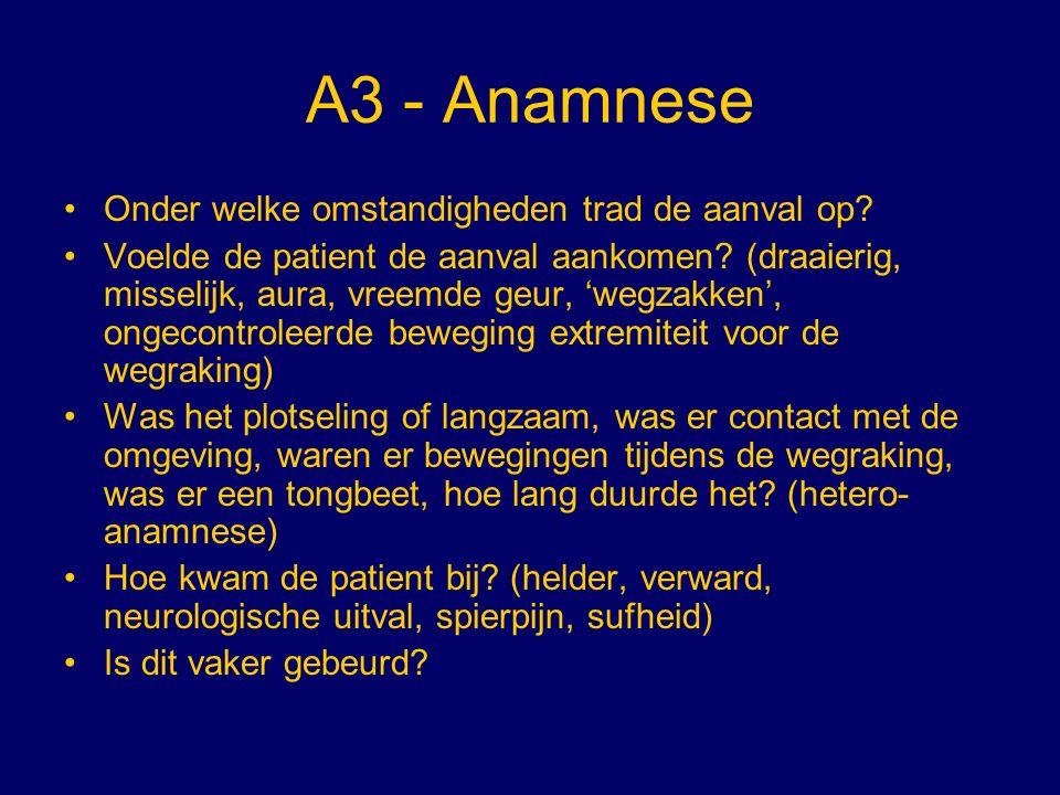 A3 - Anamnese Onder welke omstandigheden trad de aanval op? Voelde de patient de aanval aankomen? (draaierig, misselijk, aura, vreemde geur, 'wegzakke