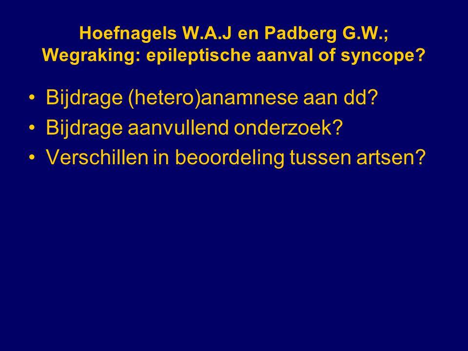 Hoefnagels W.A.J en Padberg G.W.; Wegraking: epileptische aanval of syncope? Bijdrage (hetero)anamnese aan dd? Bijdrage aanvullend onderzoek? Verschil